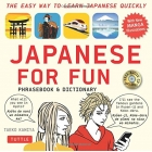 Japanese for Fun Phrasebook and Dictionary: The Easy Way to Learn Japanese Quickly