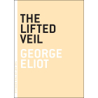 The Lifted Veil (Art of the Novel)
