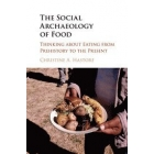 The Social Archaeology of Food. thinking about Eating from prehistory to the present