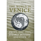 The world in Venice: print, the city, and early modern identity