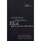 Collected Writings of Charles Brockden Brown Letters and Early Epistolary Writings - Volume 1