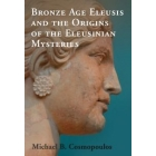 Bornze Age Eleusis and the origins of Eleusinian Mysteries