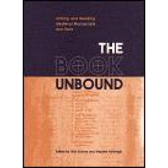 The book unbound: editing and reading medieval manuscripts and texts