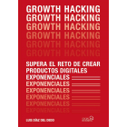 Growth hacking. Supera el reto de crear productos digitales exponenciales