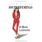 #SUPERFÉMINAS. No mandan, ¡lideran!