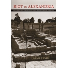Riot in Alexandria. Tradition and group dynamics in late antique pagan and christian communities