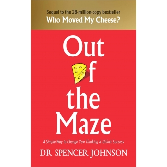 Out of the maze. A simple way to change your thinking & unlock success