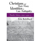 Christians and their Many Identities in Late Antiquity, North Africa, 200-450 CE